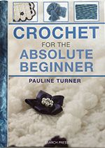 Crochet for the absolute beginner book